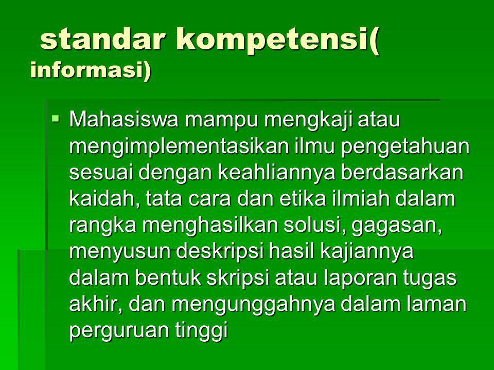 standar kompetensi( informasi) standar kompetensi( informasi)  Mahasiswa mampu mengkaji atau mengimplementasikan ilmu pengetahuan sesuai dengan keahl