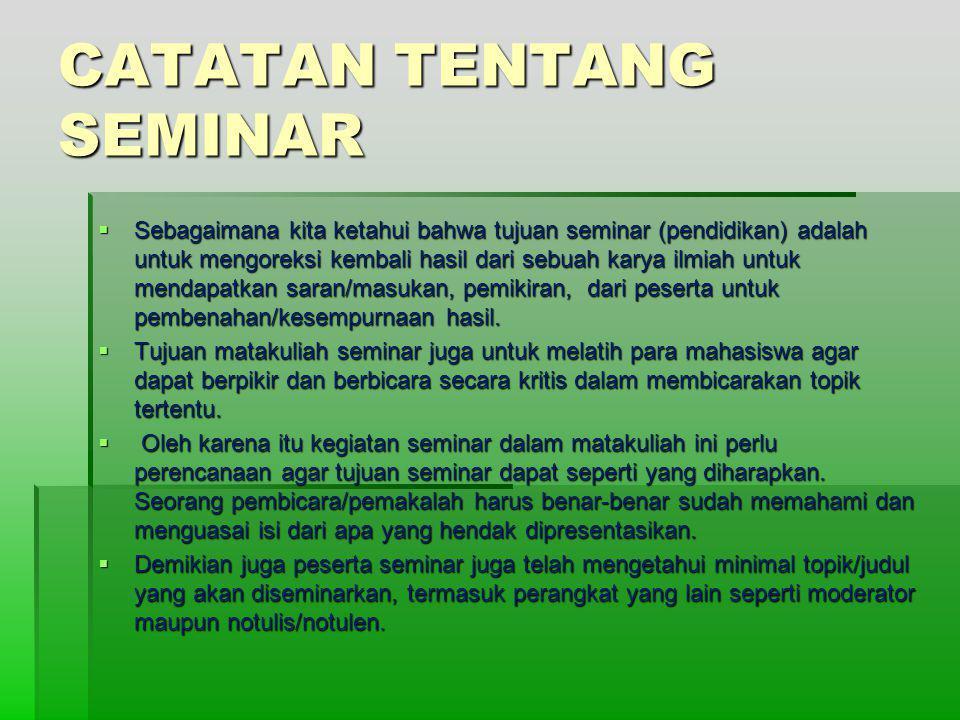 CATATAN TENTANG SEMINAR  Sebagaimana kita ketahui bahwa tujuan seminar (pendidikan) adalah untuk mengoreksi kembali hasil dari sebuah karya ilmiah un