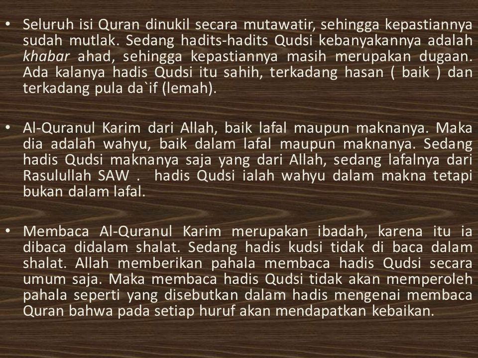 Seluruh isi Quran dinukil secara mutawatir, sehingga kepastiannya sudah mutlak. Sedang hadits-hadits Qudsi kebanyakannya adalah khabar ahad, sehingga