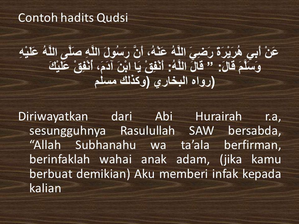 "Contoh hadits Qudsi عَنْ أَبِي هُرَيْرَةَ رَضِيَ اللَّهُ عَنْهُ، أَنَّ رَسُولَ اللَّهِ صَلَّى اللَّهُ عَلَيْهِ وَسَلَّمَ قَالَ : "" قَالَ اللَّهُ : أَن"