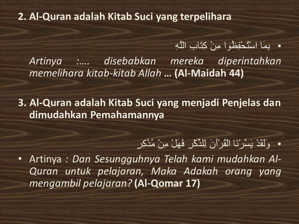 2. Al-Quran adalah Kitab Suci yang terpelihara بِمَا اسْتُحْفِظُوا مِنْ كِتَابِ اللَّهِ Artinya :…. disebabkan mereka diperintahkan memelihara kitab-k
