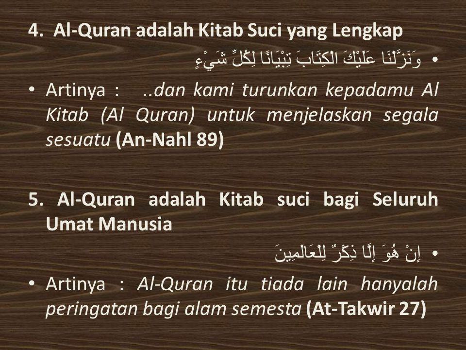 4. Al-Quran adalah Kitab Suci yang Lengkap وَنَزَّلْنَا عَلَيْكَ الْكِتَابَ تِبْيَانًا لِكُلِّ شَيْءٍ Artinya :..dan kami turunkan kepadamu Al Kitab (