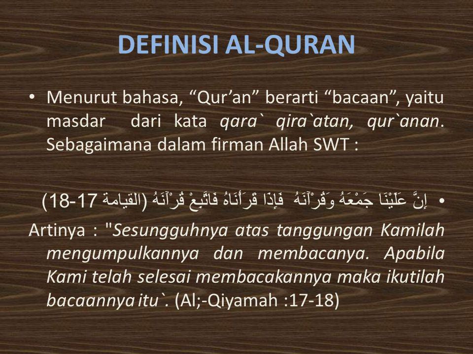 """DEFINISI AL-QURAN Menurut bahasa, """"Qur'an"""" berarti """"bacaan"""", yaitu masdar dari kata qara` qira`atan, qur`anan. Sebagaimana dalam firman Allah SWT : إِ"""