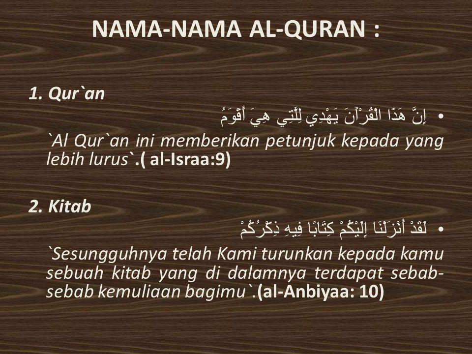 NAMA-NAMA AL-QURAN : 1. Qur`an إِنَّ هَذَا الْقُرْآَنَ يَهْدِي لِلَّتِي هِيَ أَقْوَمُ `Al Qur`an ini memberikan petunjuk kepada yang lebih lurus`.( al