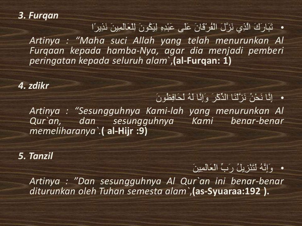 "3. Furqan تَبَارَكَ الَّذِي نَزَّلَ الْفُرْقَانَ عَلَى عَبْدِهِ لِيَكُونَ لِلْعَالَمِينَ نَذِيرًا Artinya : ""Maha suci Allah yang telah menurunkan Al"