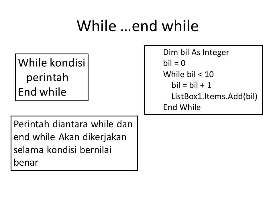Do…loop kondisi Do perintah Loop while kondisi Perintah akan dikerjakan Selama kondisi bernilai benar Do perintah Loop until kondisi Perintah akan dikerjakan Sampai dengan kondisi bernilai benar Dim bil As Integer bil = 0 Do bil = bil + 1 ListBox1.Items.Add(bil) Loop While bil < 10 Dim bil As Integer bil = 0 Do bil = bil + 1 ListBox1.Items.Add(bil) Loop until bil < 10