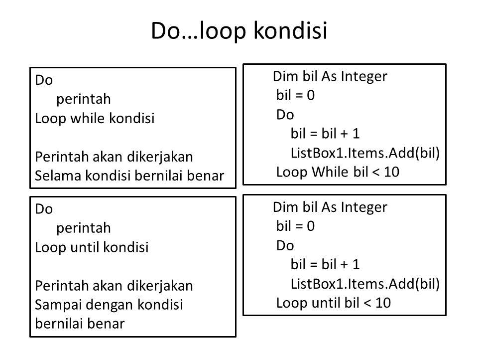 Do…loop kondisi Do perintah Loop while kondisi Perintah akan dikerjakan Selama kondisi bernilai benar Do perintah Loop until kondisi Perintah akan dik