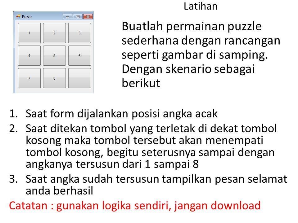 Latihan Buatlah permainan puzzle sederhana dengan rancangan seperti gambar di samping. Dengan skenario sebagai berikut 1.Saat form dijalankan posisi a