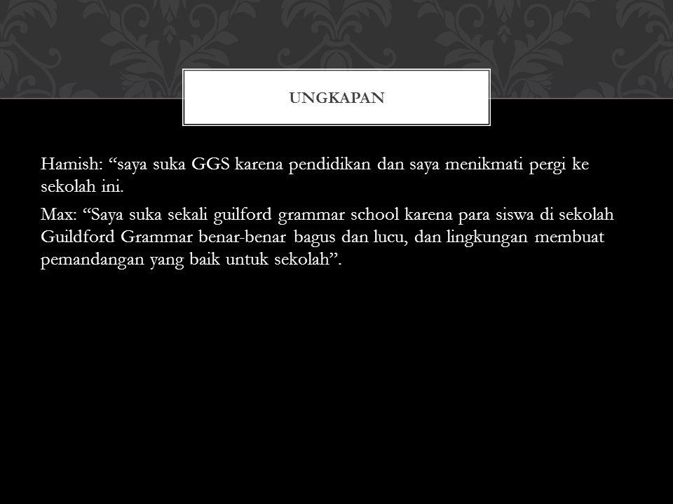 Hamish: saya suka GGS karena pendidikan dan saya menikmati pergi ke sekolah ini.