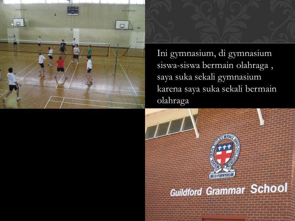 Ini gymnasium, di gymnasium siswa-siswa bermain olahraga, saya suka sekali gymnasium karena saya suka sekali bermain olahraga