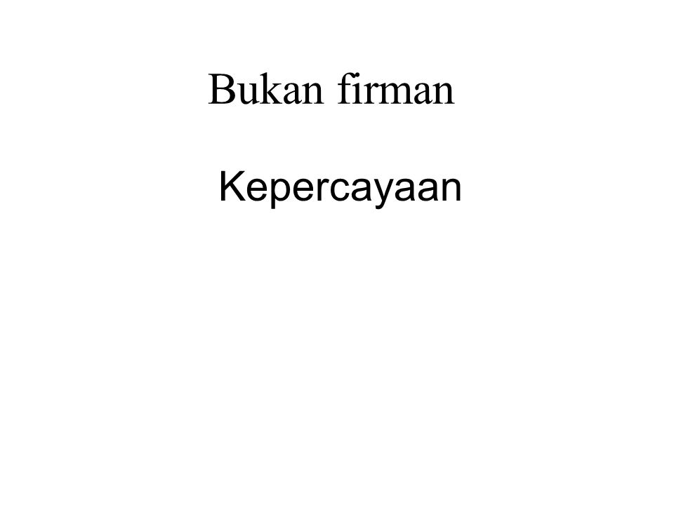 Bukan firman Kepercayaan Blind faith - Dogmatic, unquestioning Kebijaksanaan faith - Receptive, enquiring