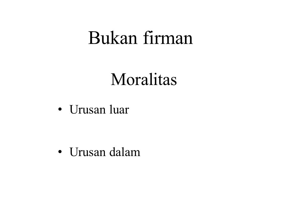 Bukan firman Moralitas Urusan luar - Responsibility is outside Urusan dalam - Responsibility is within