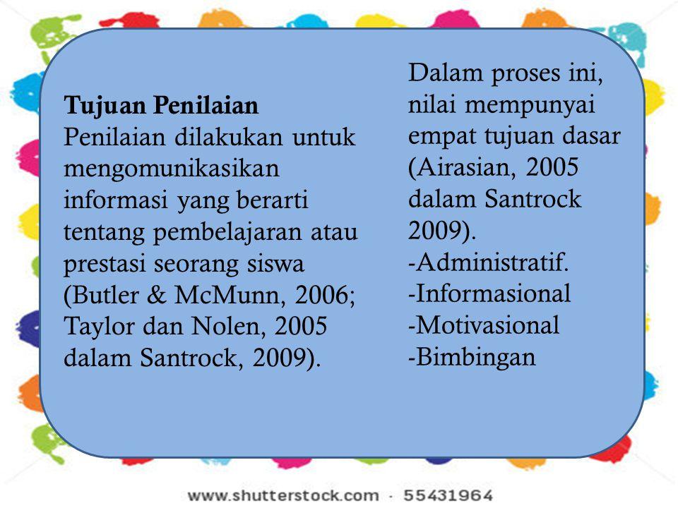 Dalam proses ini, nilai mempunyai empat tujuan dasar (Airasian, 2005 dalam Santrock 2009). -Administratif. -Informasional -Motivasional -Bimbingan Tuj