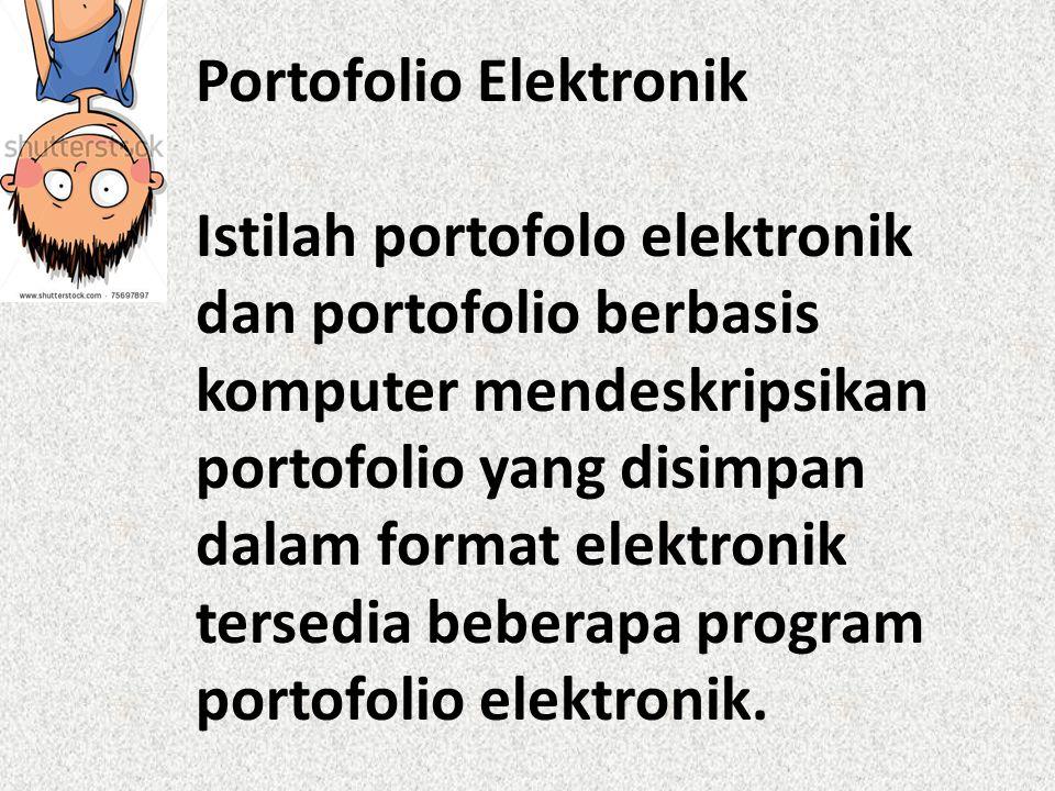 Portofolio Elektronik Istilah portofolo elektronik dan portofolio berbasis komputer mendeskripsikan portofolio yang disimpan dalam format elektronik t