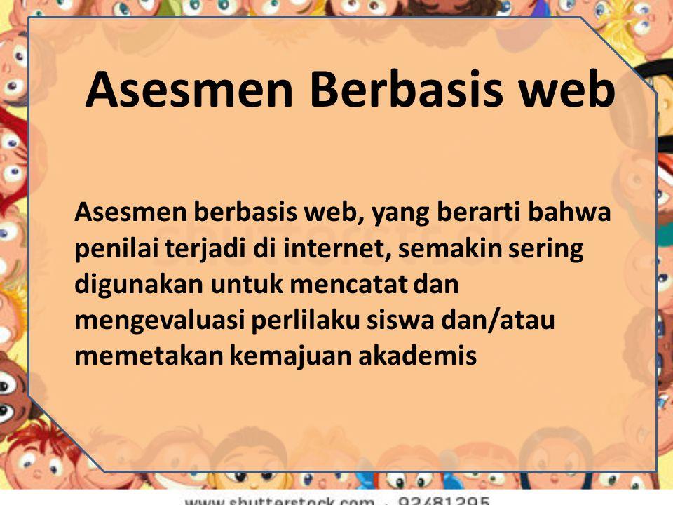 Asesmen Berbasis web Asesmen berbasis web, yang berarti bahwa penilai terjadi di internet, semakin sering digunakan untuk mencatat dan mengevaluasi pe