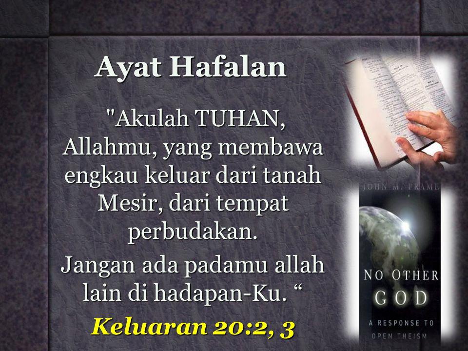 Ayat Hafalan Akulah TUHAN, Allahmu, yang membawa engkau keluar dari tanah Mesir, dari tempat perbudakan.
