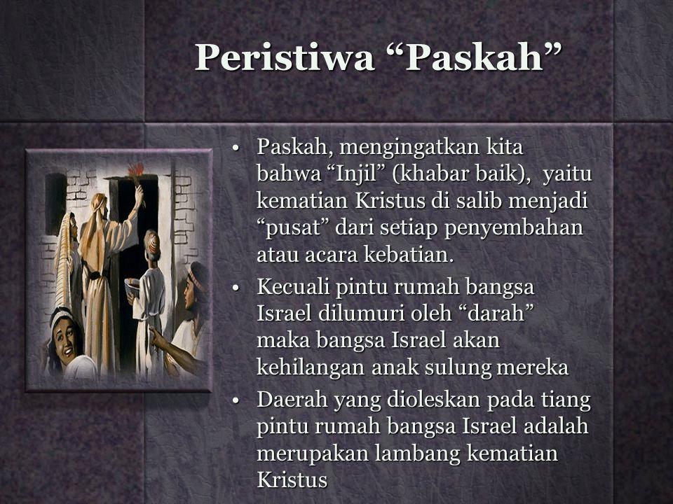 """Peristiwa """"Paskah"""" Paskah, mengingatkan kita bahwa """"Injil"""" (khabar baik), yaitu kematian Kristus di salib menjadi """"pusat"""" dari setiap penyembahan atau"""