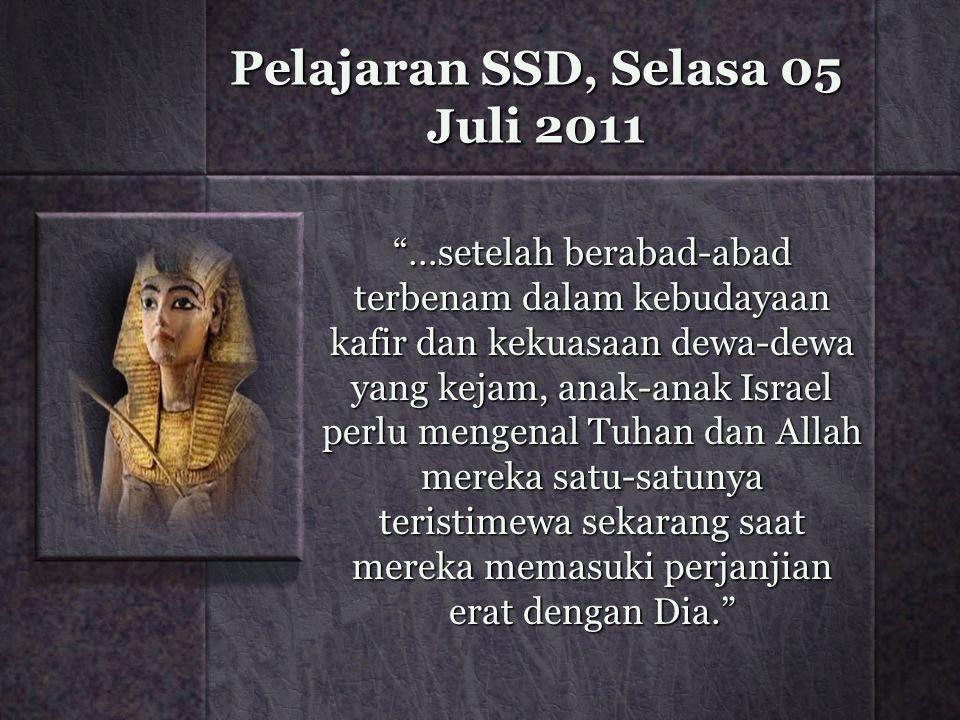 "Pelajaran SSD, Selasa 05 Juli 2011 ""…setelah berabad-abad terbenam dalam kebudayaan kafir dan kekuasaan dewa-dewa yang kejam, anak-anak Israel perlu m"