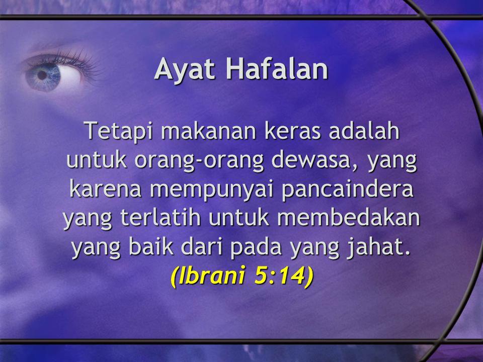 Ayat Hafalan Tetapi makanan keras adalah untuk orang-orang dewasa, yang karena mempunyai pancaindera yang terlatih untuk membedakan yang baik dari pada yang jahat.