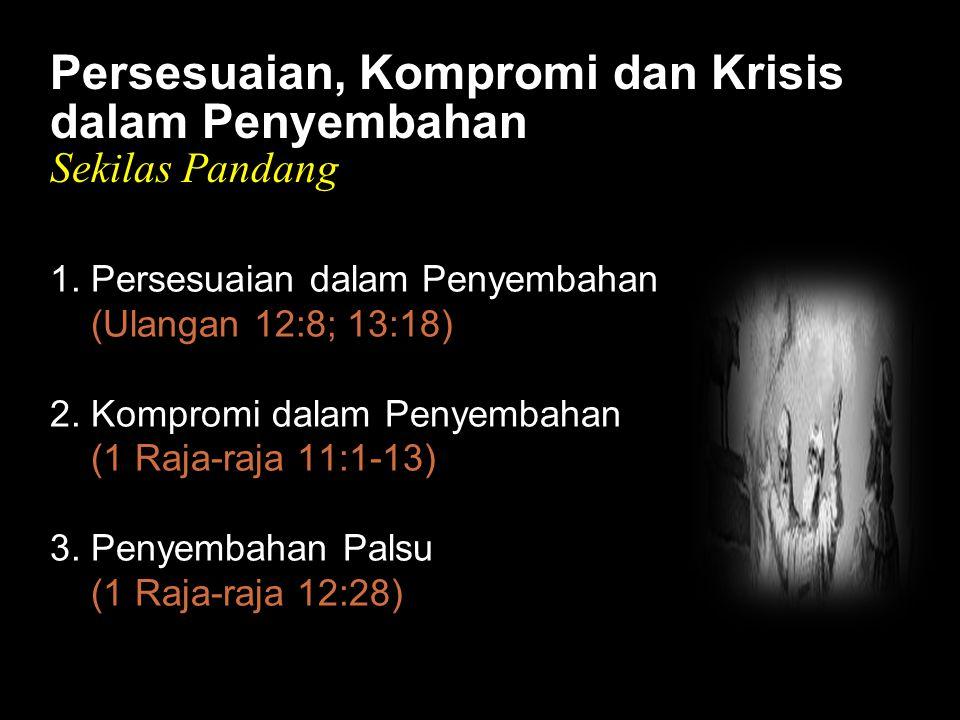 Bla Persesuaian, Kompromi dan Krisis dalam Penyembahan Sekilas Pandang 1.
