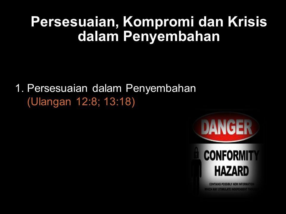 Bla Persesuaian, Kompromi dan Krisis dalam Penyembahan 1.