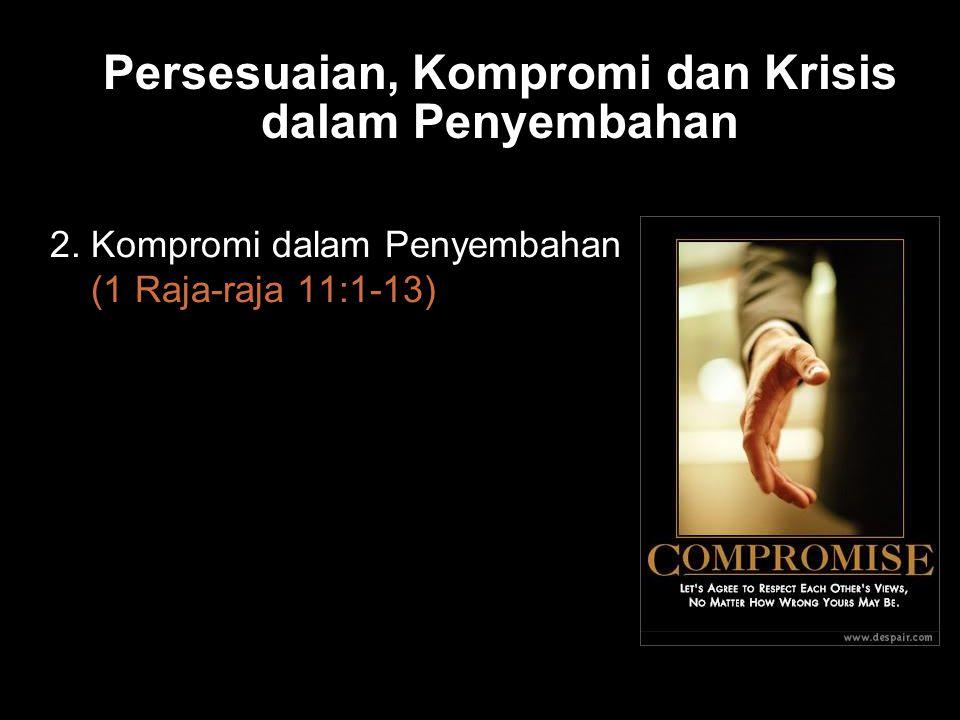 Bla Persesuaian, Kompromi dan Krisis dalam Penyembahan 2.