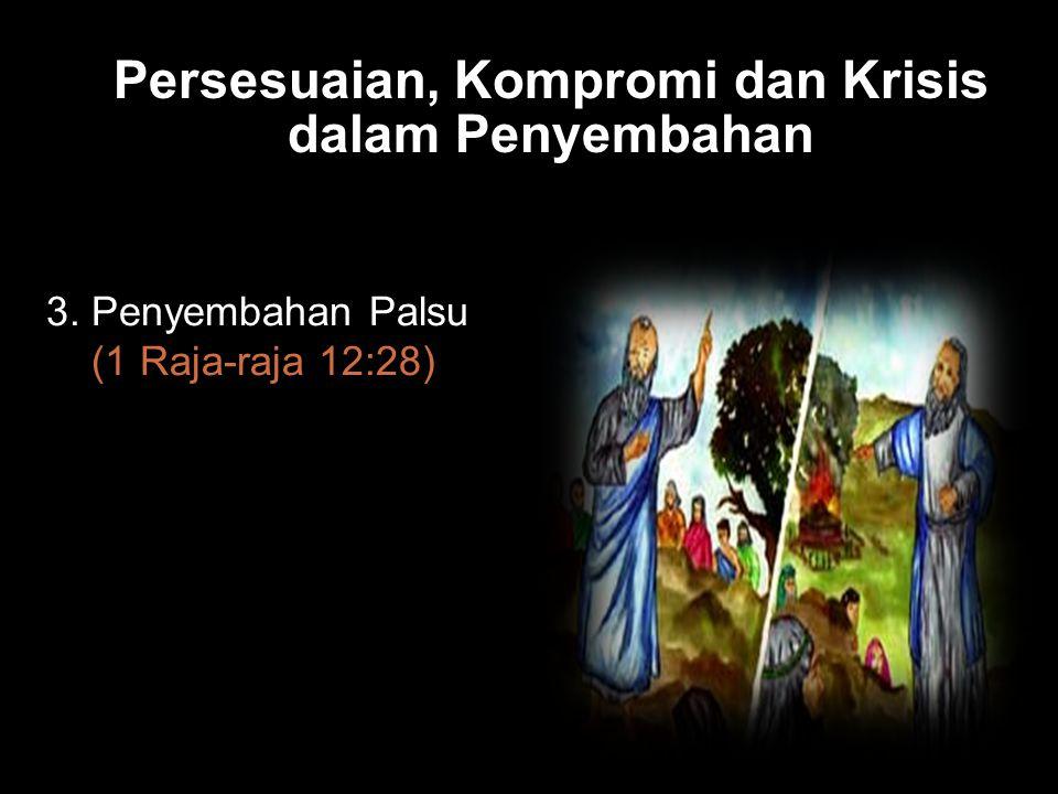 Bla Persesuaian, Kompromi dan Krisis dalam Penyembahan 3. Penyembahan Palsu (1 Raja-raja 12:28)