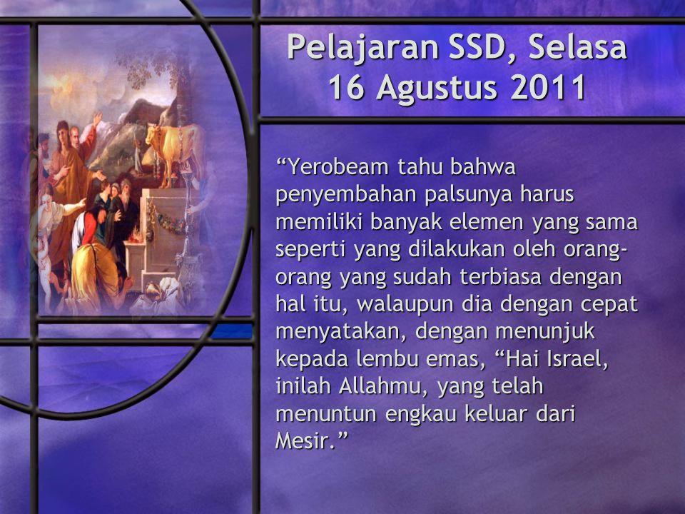 Pelajaran SSD, Selasa 16 Agustus 2011 Yerobeam tahu bahwa penyembahan palsunya harus memiliki banyak elemen yang sama seperti yang dilakukan oleh orang- orang yang sudah terbiasa dengan hal itu, walaupun dia dengan cepat menyatakan, dengan menunjuk kepada lembu emas, Hai Israel, inilah Allahmu, yang telah menuntun engkau keluar dari Mesir.