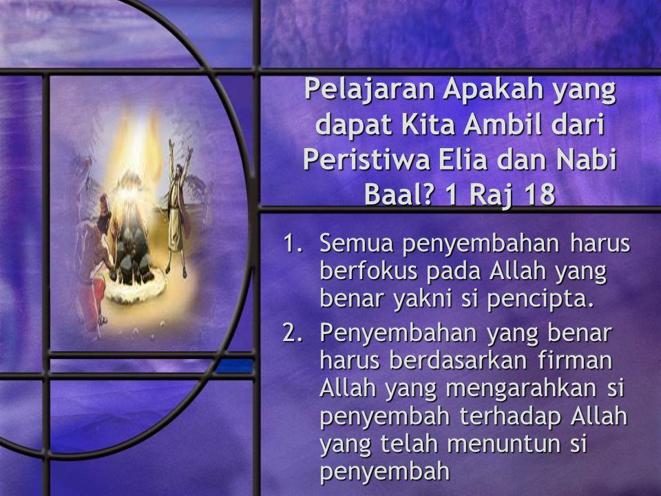 Pelajaran Apakah yang dapat Kita Ambil dari Peristiwa Elia dan Nabi Baal.