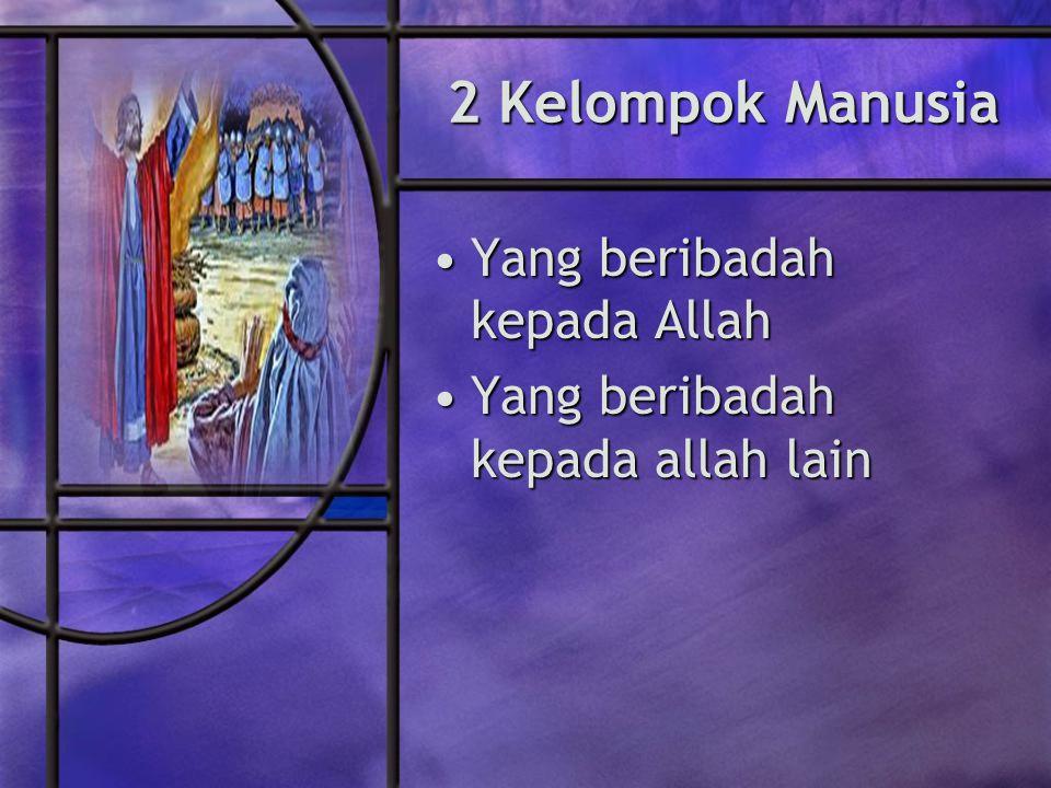 2 Kelompok Manusia Yang beribadah kepada AllahYang beribadah kepada Allah Yang beribadah kepada allah lainYang beribadah kepada allah lain