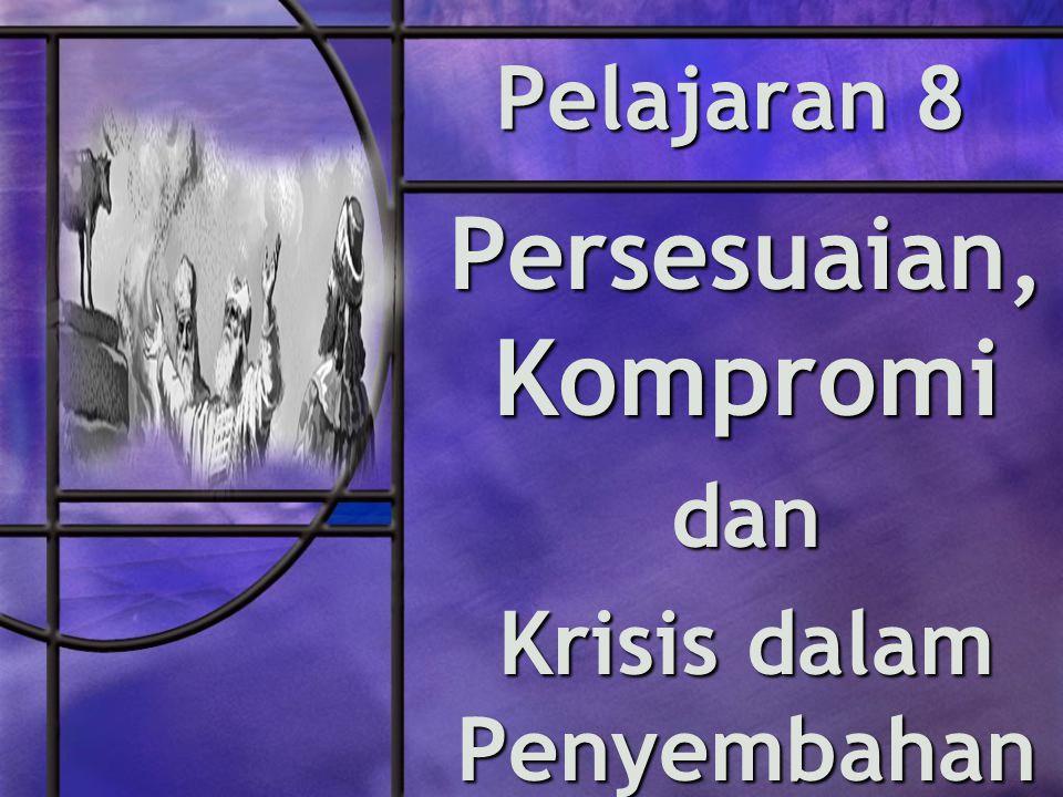Pelajaran 8 Persesuaian, Kompromi dan Krisis dalam Penyembahan
