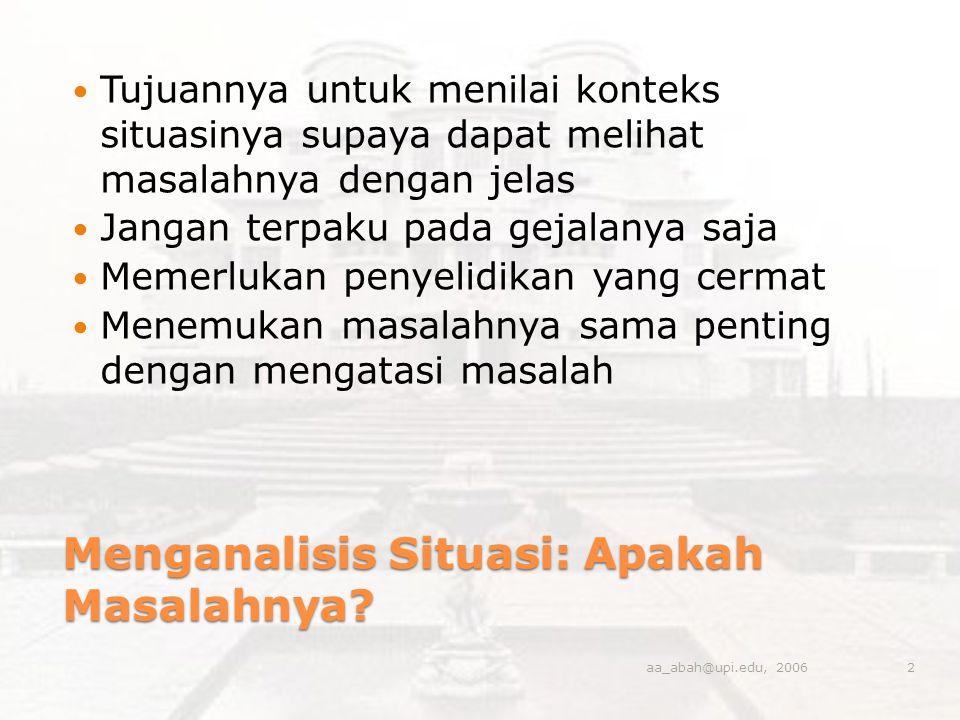Menganalisis Situasi: Apakah Masalahnya? Tujuannya untuk menilai konteks situasinya supaya dapat melihat masalahnya dengan jelas Jangan terpaku pada g