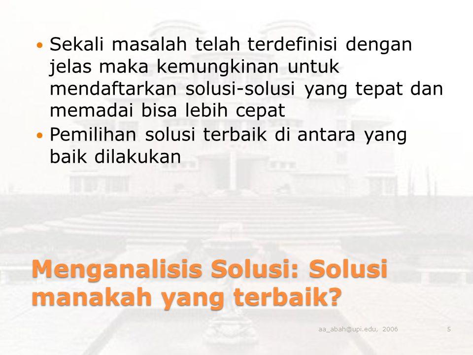 Menganalisis Solusi: Solusi manakah yang terbaik? Sekali masalah telah terdefinisi dengan jelas maka kemungkinan untuk mendaftarkan solusi-solusi yang