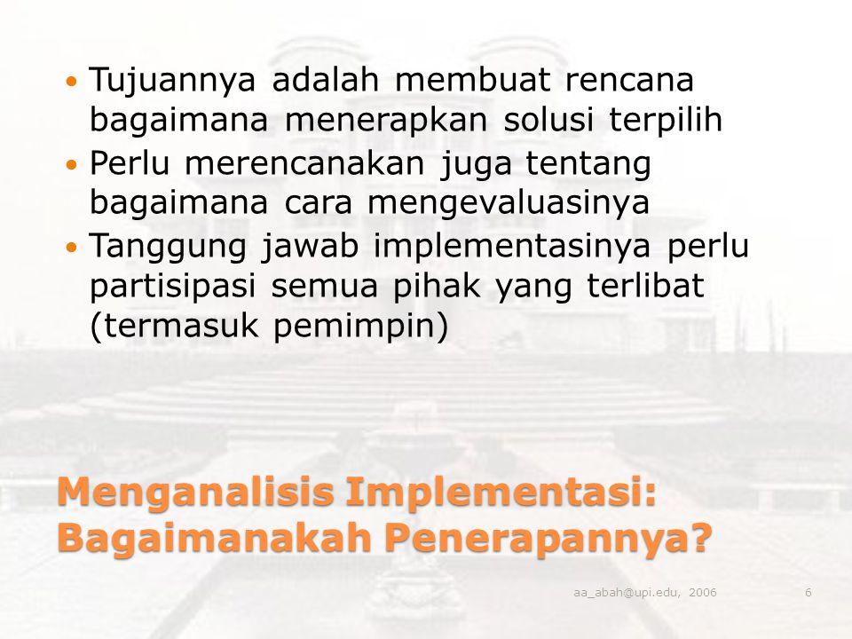 Menganalisis Implementasi: Bagaimanakah Penerapannya? Tujuannya adalah membuat rencana bagaimana menerapkan solusi terpilih Perlu merencanakan juga te