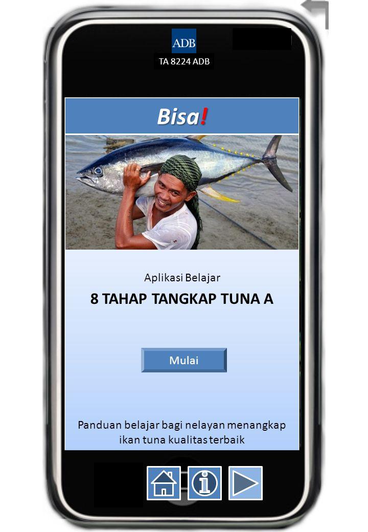 TA 8224 ADB Bisa! Aplikasi Belajar 8 TAHAP TANGKAP TUNA A Panduan belajar bagi nelayan menangkap ikan tuna kualitas terbaik Mulai