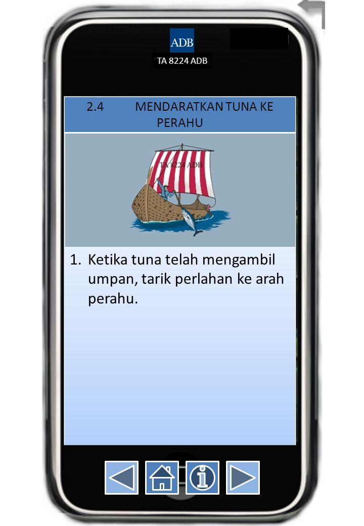 TA 8224 ADB 2.4MENDARATKAN TUNA KE PERAHU 1.Ketika tuna telah mengambil umpan, tarik perlahan ke arah perahu.