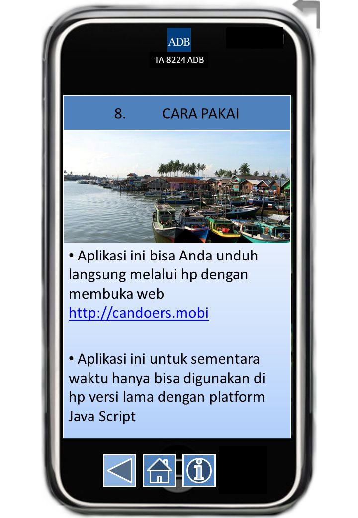 TA 8224 ADB 8.CARA PAKAI Aplikasi ini bisa Anda unduh langsung melalui hp dengan membuka web http://candoers.mobi http://candoers.mobi Aplikasi ini un