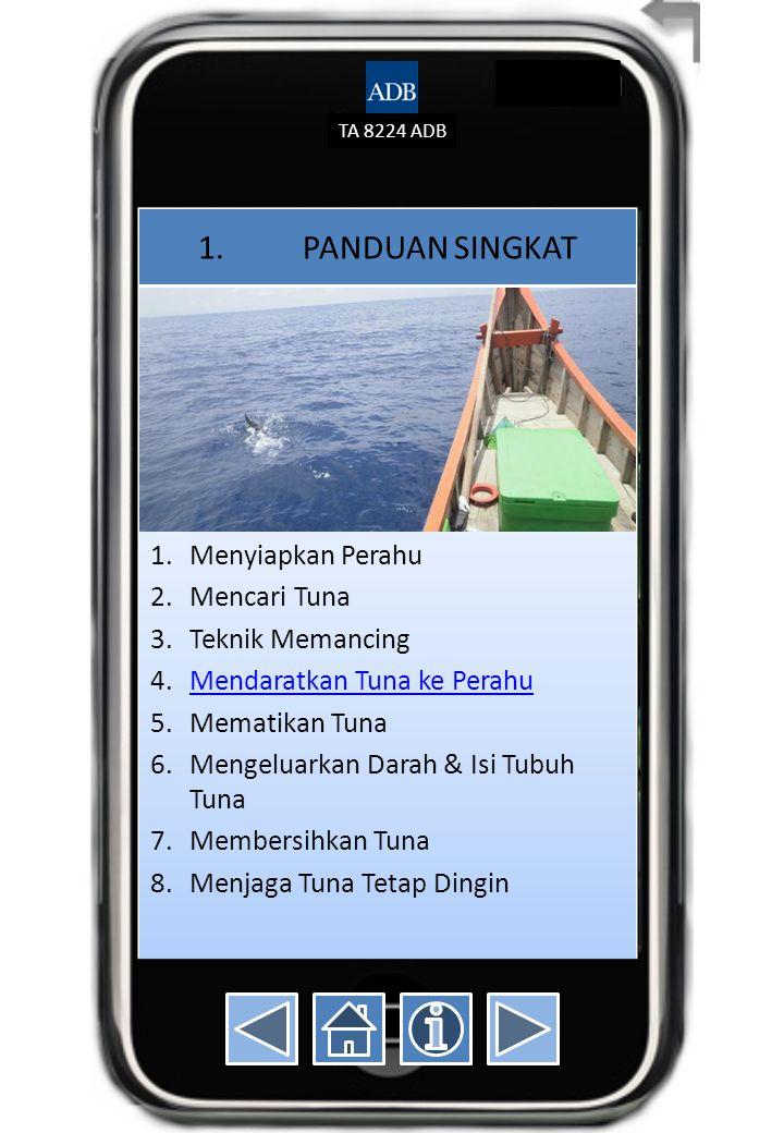 TA 8224 ADB 1. PANDUAN SINGKAT 1.Menyiapkan Perahu 2.Mencari Tuna 3.Teknik Memancing 4.Mendaratkan Tuna ke PerahuMendaratkan Tuna ke Perahu 5.Mematika