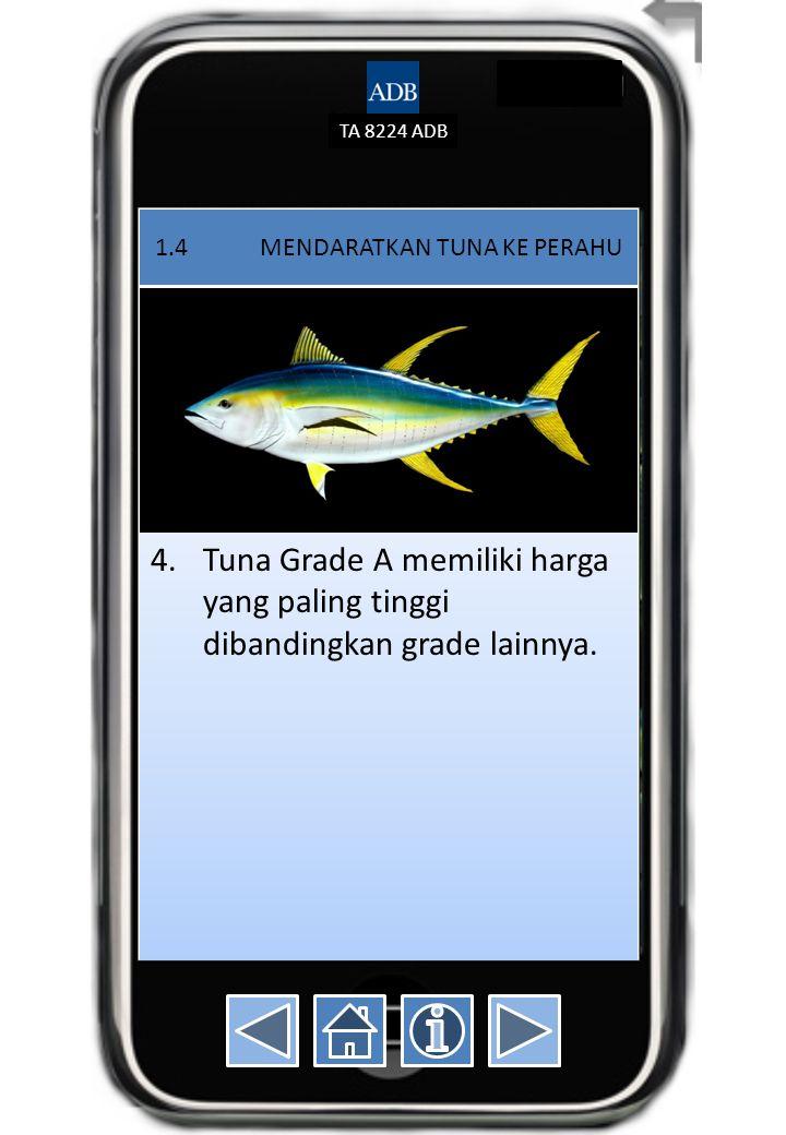 TA 8224 ADB 1.4 MENDARATKAN TUNA KE PERAHU 4.Tuna Grade A memiliki harga yang paling tinggi dibandingkan grade lainnya.