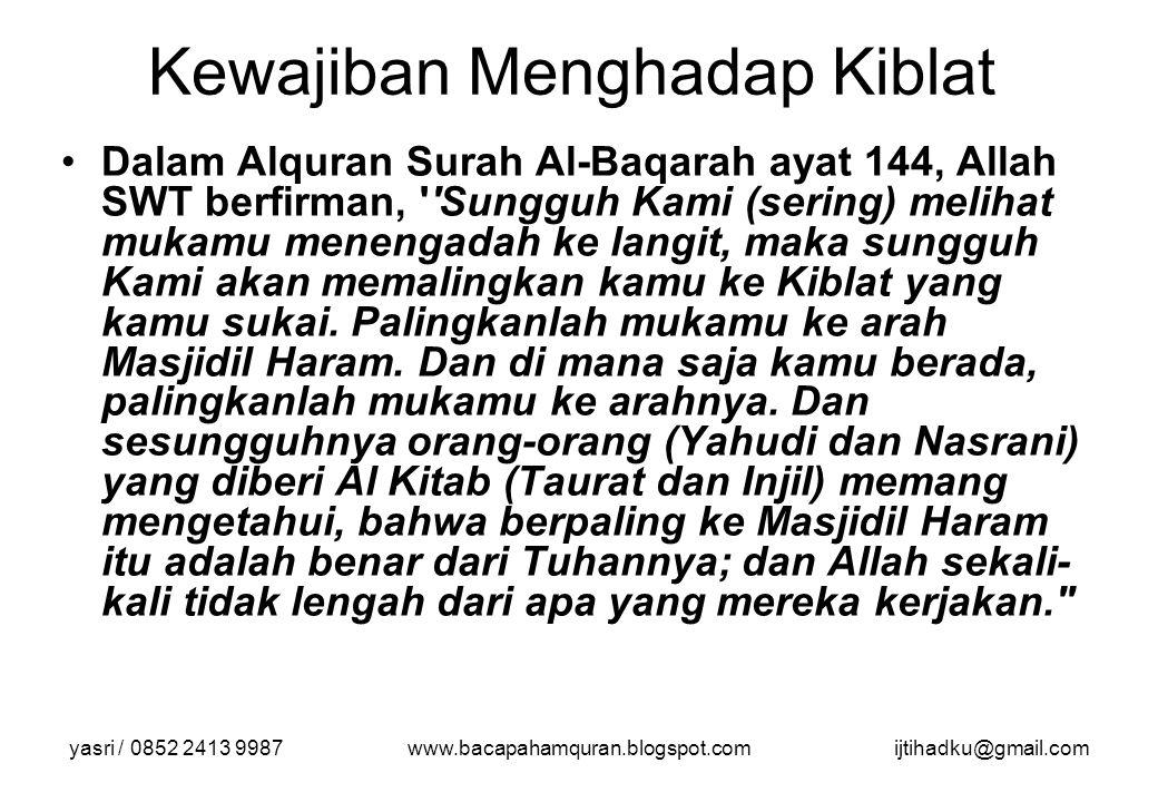 yasri / 0852 2413 9987www.bacapahamquran.blogspot.comijtihadku@gmail.com Kewajiban Menghadap Kiblat Dalam Alquran Surah Al-Baqarah ayat 144, Allah SWT