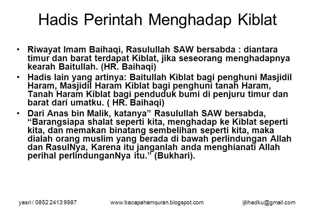 yasri / 0852 2413 9987www.bacapahamquran.blogspot.comijtihadku@gmail.com Hadis Perintah Menghadap Kiblat Riwayat Imam Baihaqi, Rasulullah SAW bersabda