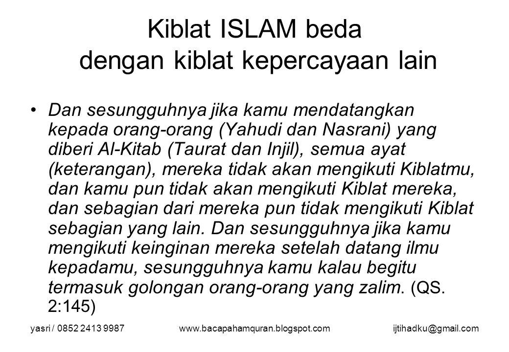yasri / 0852 2413 9987www.bacapahamquran.blogspot.comijtihadku@gmail.com Kiblat ISLAM beda dengan kiblat kepercayaan lain Dan sesungguhnya jika kamu m