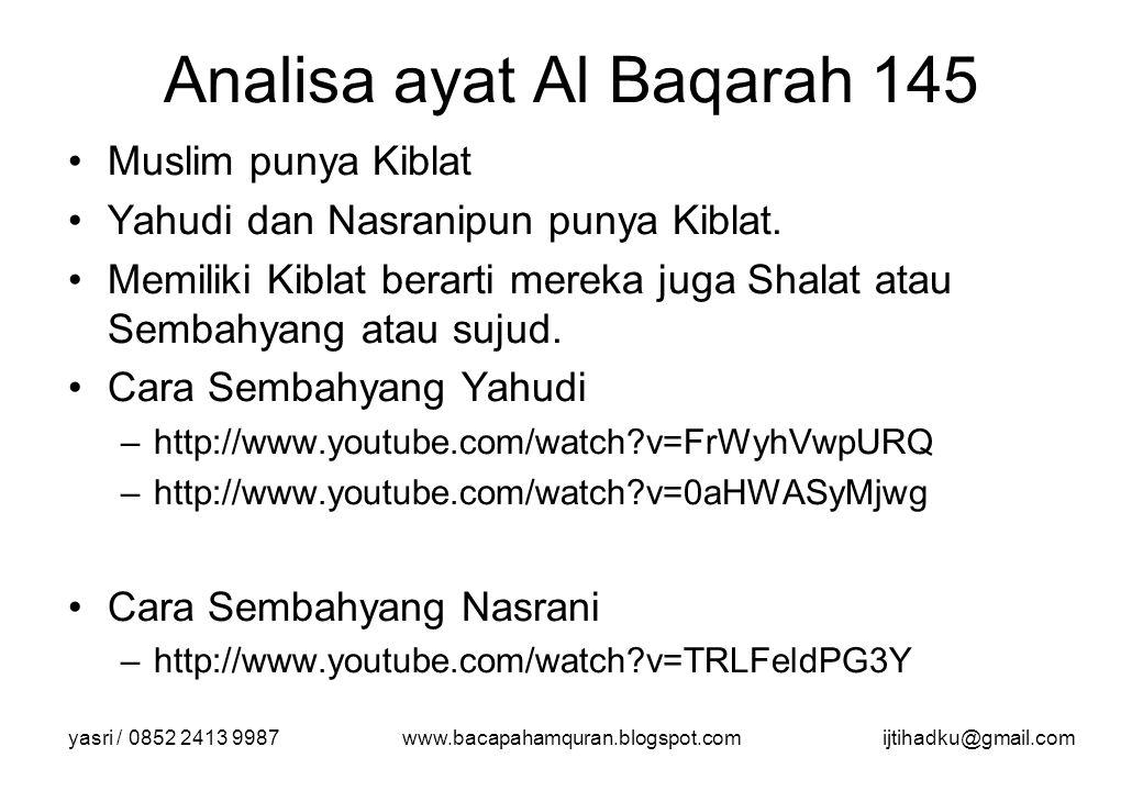 yasri / 0852 2413 9987www.bacapahamquran.blogspot.comijtihadku@gmail.com Analisa ayat Al Baqarah 145 Muslim punya Kiblat Yahudi dan Nasranipun punya K
