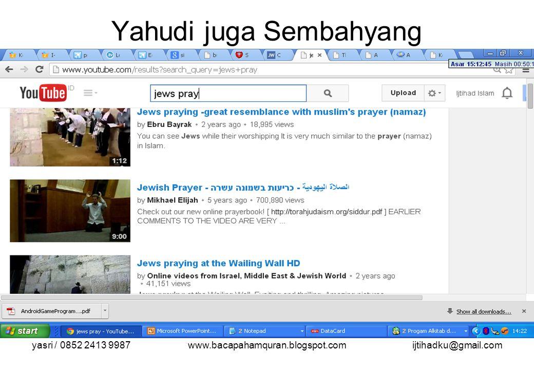 yasri / 0852 2413 9987www.bacapahamquran.blogspot.comijtihadku@gmail.com Yahudi juga Sembahyang