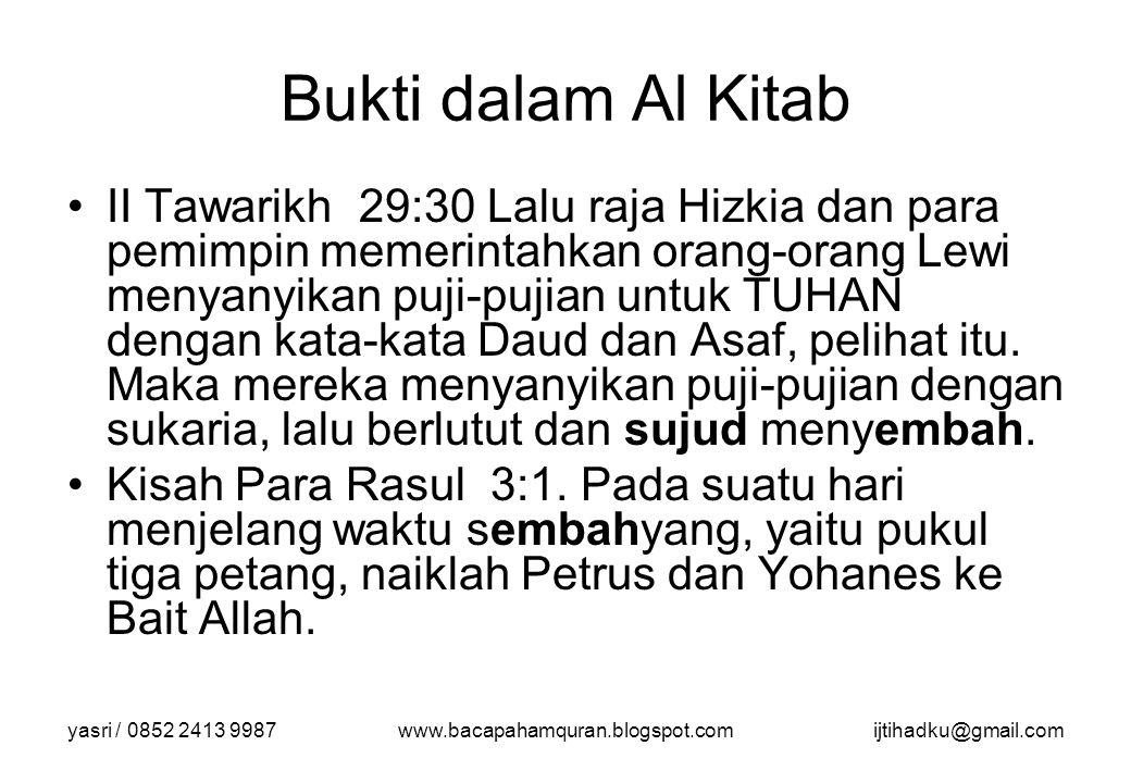 yasri / 0852 2413 9987www.bacapahamquran.blogspot.comijtihadku@gmail.com Bukti dalam Al Kitab II Tawarikh 29:30 Lalu raja Hizkia dan para pemimpin mem