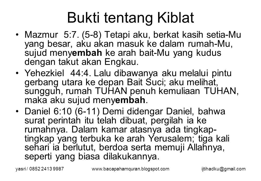 yasri / 0852 2413 9987www.bacapahamquran.blogspot.comijtihadku@gmail.com Bukti tentang Kiblat Mazmur 5:7. (5-8) Tetapi aku, berkat kasih setia-Mu yang