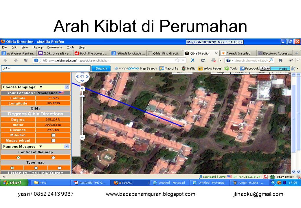 yasri / 0852 2413 9987www.bacapahamquran.blogspot.comijtihadku@gmail.com Arah Kiblat di Perumahan