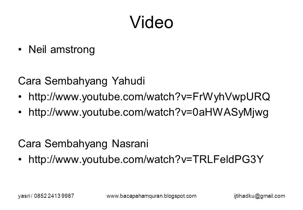 yasri / 0852 2413 9987www.bacapahamquran.blogspot.comijtihadku@gmail.com Video Neil amstrong Cara Sembahyang Yahudi http://www.youtube.com/watch?v=FrW