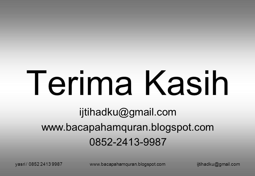 yasri / 0852 2413 9987www.bacapahamquran.blogspot.comijtihadku@gmail.com Terima Kasih ijtihadku@gmail.com www.bacapahamquran.blogspot.com 0852-2413-99