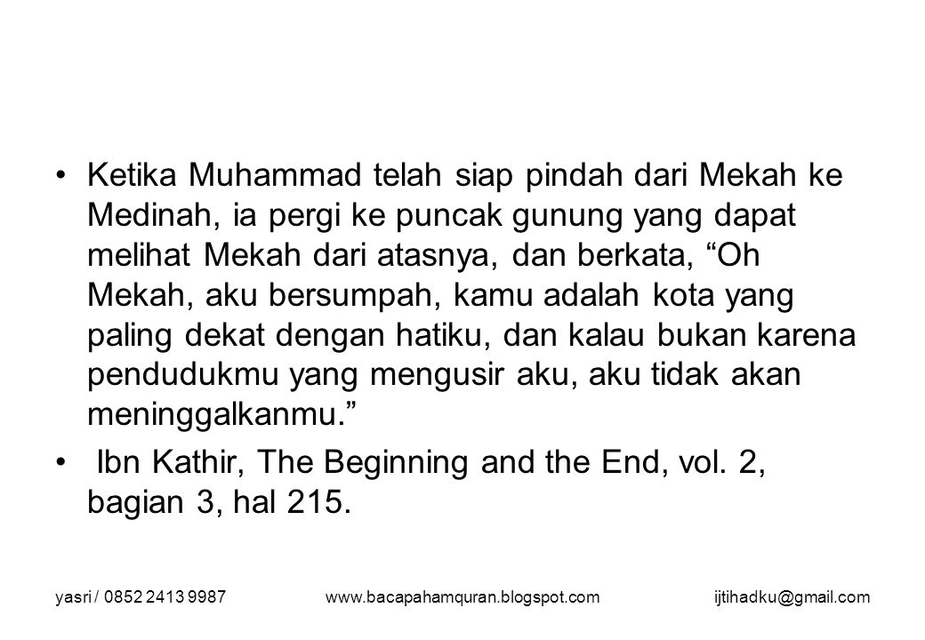 yasri / 0852 2413 9987www.bacapahamquran.blogspot.comijtihadku@gmail.com Ketika Muhammad telah siap pindah dari Mekah ke Medinah, ia pergi ke puncak g